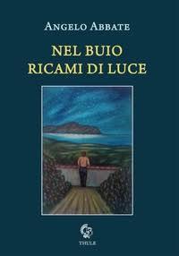 "Angelo Abbate, ""Nel buio ricami di luce"" (Ed. Thule)"